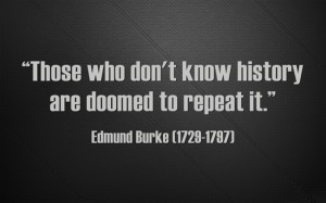 Those who don't know history Edmund Burke